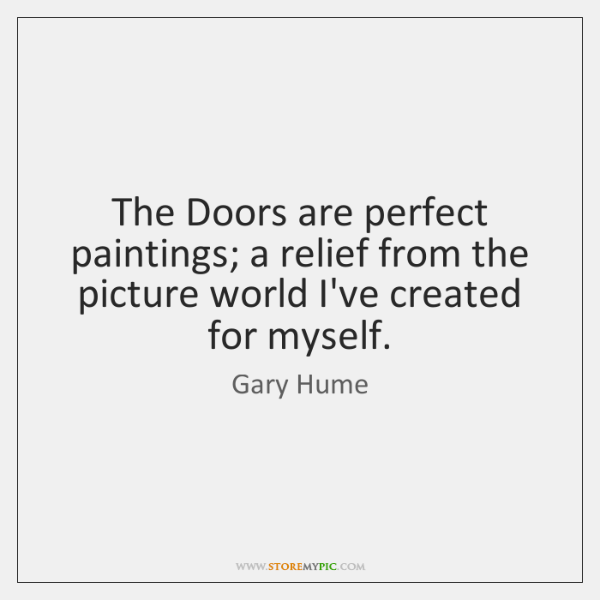 The Doors are perfect paintings; a relief from the picture world I've ...