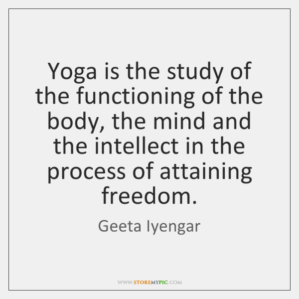 Yoga is the study of the functioning of the body, the mind ...