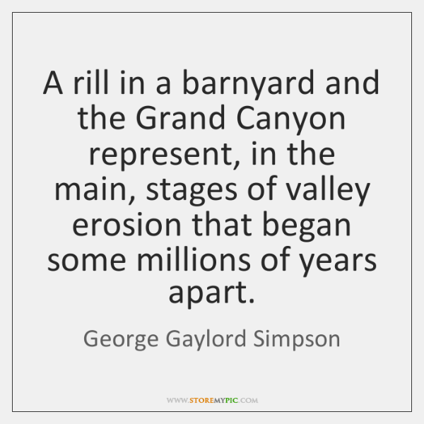 A rill in a barnyard and the Grand Canyon represent, in the ...