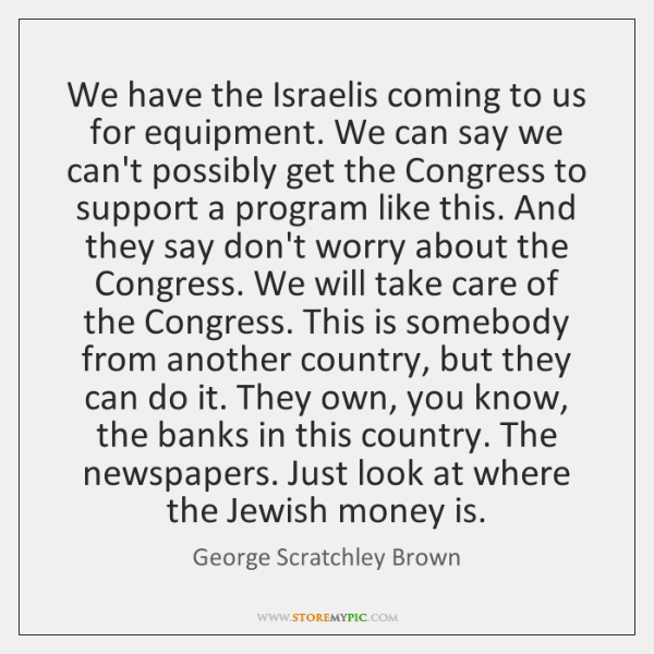 We have the Israelis coming to us for equipment. We can say ...