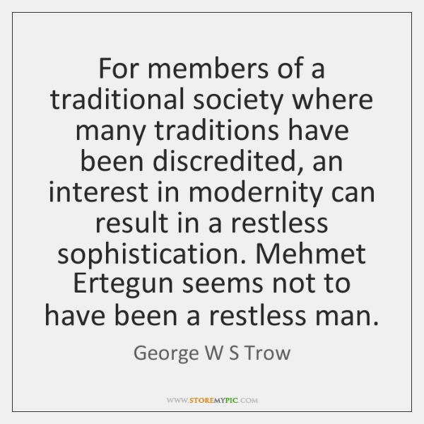For members of a traditional society where many traditions have been discredited, ...