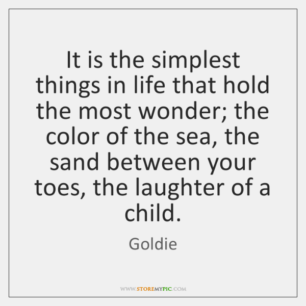 It is the simplest things in life that hold the most wonder; ...