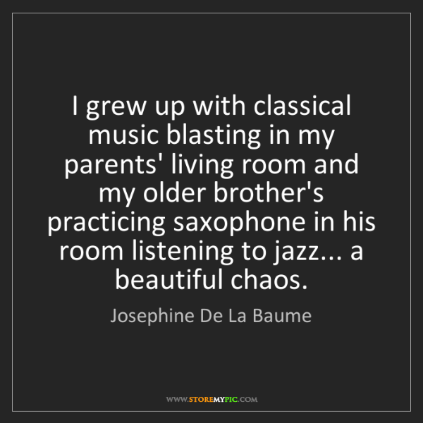 Josephine De La Baume: I grew up with classical music blasting in my parents'...
