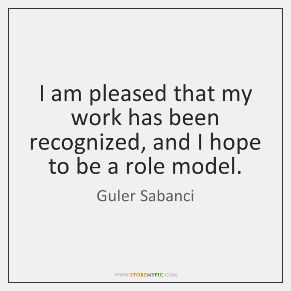 I am pleased that my work has been recognized, and I hope ...