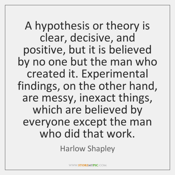 A hypothesis or theory is clear, decisive, and positive, but it is ...