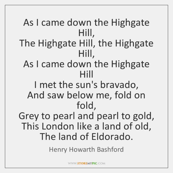 As I came down the Highgate Hill,   The Highgate Hill, the Highgate ...