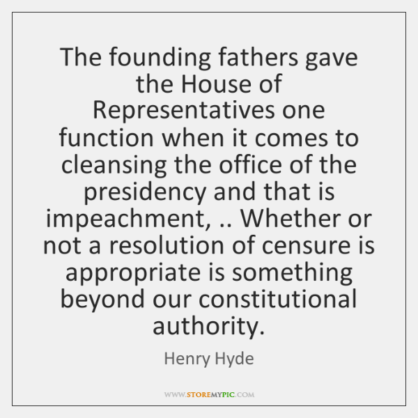 The founding fathers gave the House of Representatives one function when it ...