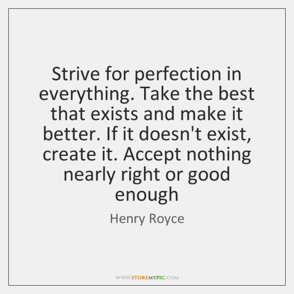 Strive For Perfection In Everything Take The Best That Exists And