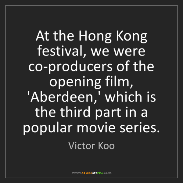 Victor Koo: At the Hong Kong festival, we were co-producers of the...