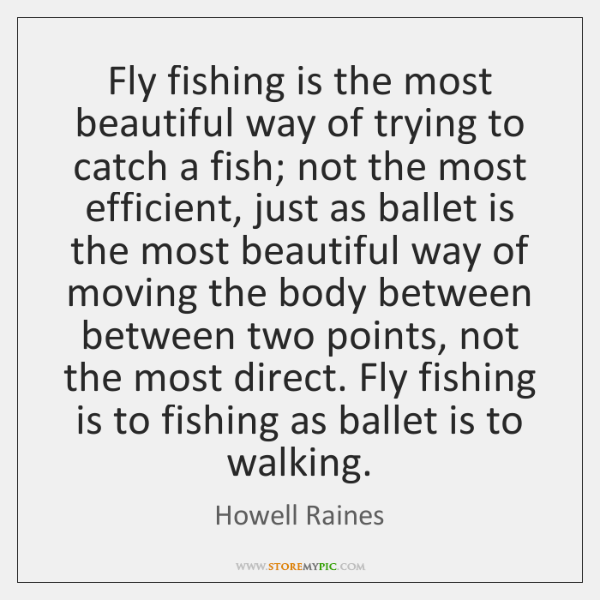 Fly fishing is the most beautiful way of trying to catch a ...