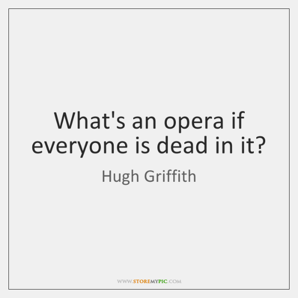 What's an opera if everyone is dead in it?