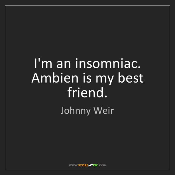 Johnny Weir: I'm an insomniac. Ambien is my best friend.