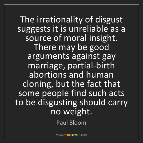 Paul Bloom: The irrationality of disgust suggests it is unreliable...