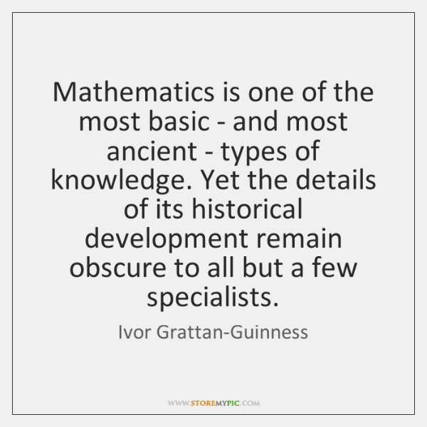 Mathematics is one of the most basic - and most ancient - ...