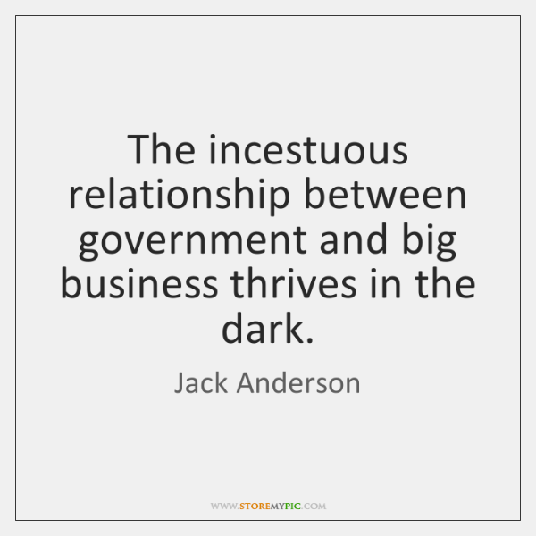 The incestuous relationship between government and big business thrives in the dark.