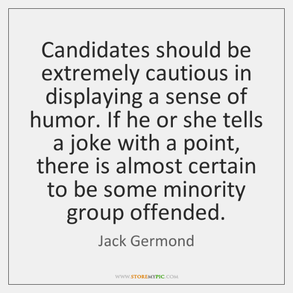 Candidates should be extremely cautious in displaying a sense of humor. If ...