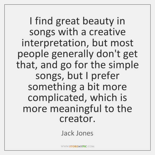 I find great beauty in songs with a creative interpretation, but most ...