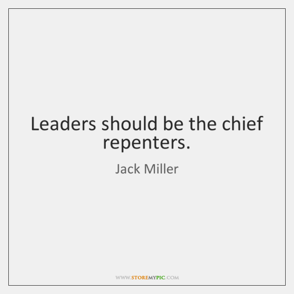 Leaders should be the chief repenters.