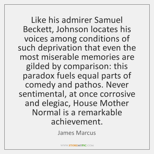 Like his admirer Samuel Beckett, Johnson locates his voices among conditions of ...