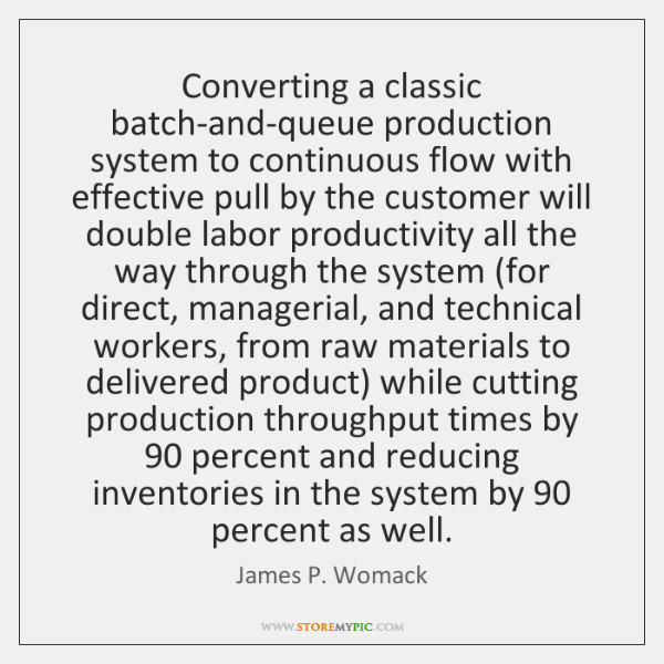 Converting a classic batch-and-queue production system to continuous flow with effective pull ...