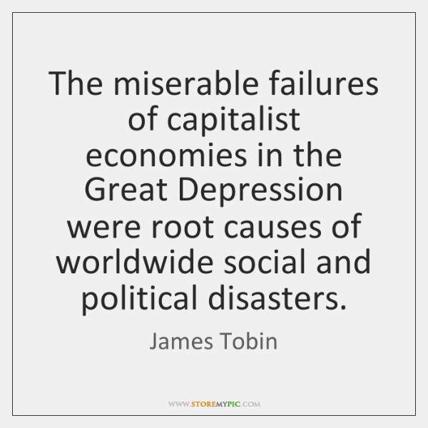 The miserable failures of capitalist economies in the Great Depression were root ...