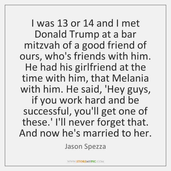 I was 13 or 14 and I met Donald Trump at a bar mitzvah ...