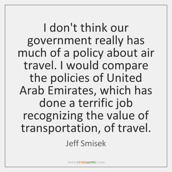 I don't think our government really has much of a policy about ...
