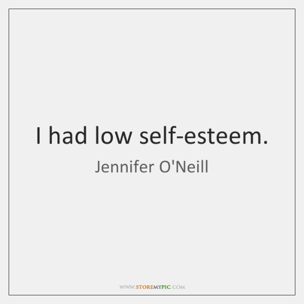 I had low self-esteem.