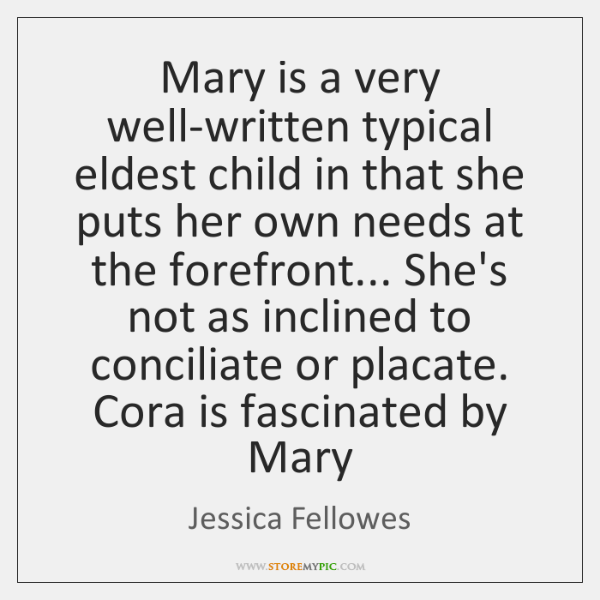 Mary is a very well-written typical eldest child in that she puts ...