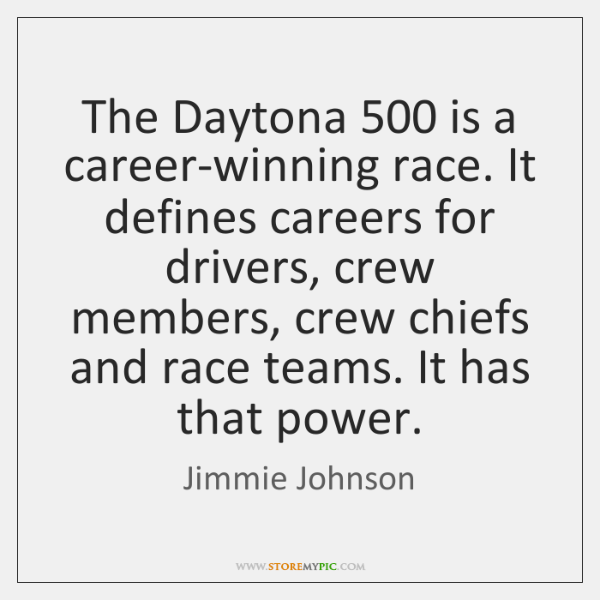 The Daytona 500 is a career-winning race. It defines careers for drivers, crew ...