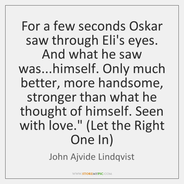 For a few seconds Oskar saw through Eli's eyes. And what he ...