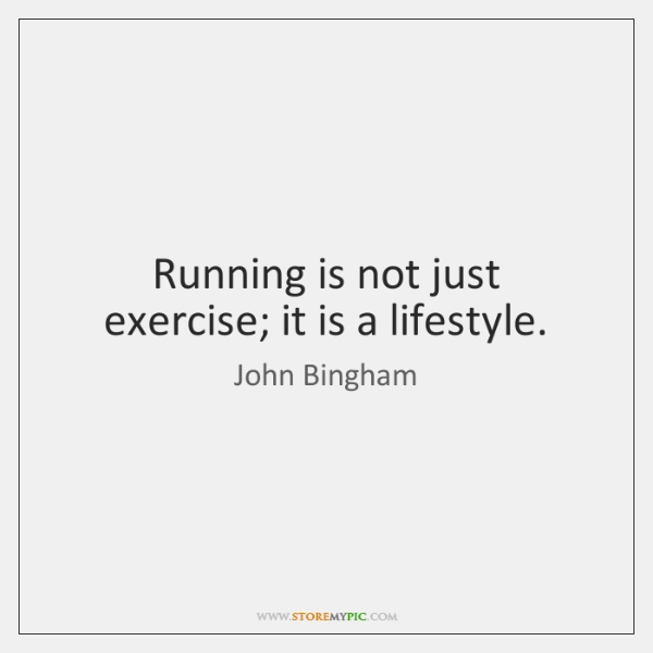 Running is not just exercise; it is a lifestyle.