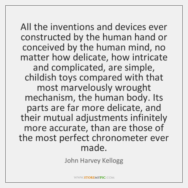 All the inventions and devices ever constructed by the human hand or ...