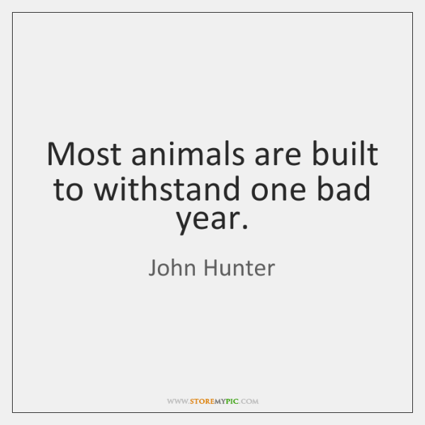 Most animals are built to withstand one bad year.