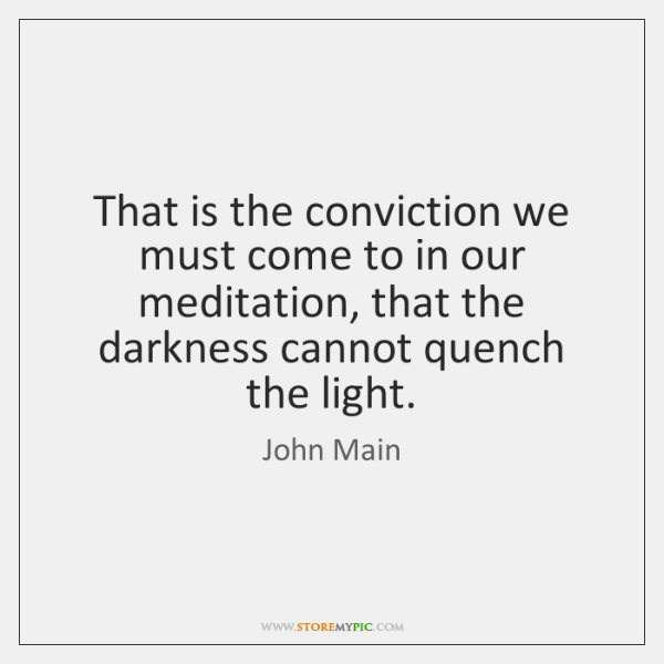 That is the conviction we must come to in our meditation, that ...