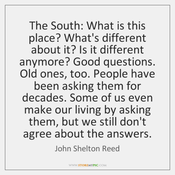 The South: What is this place? What's different about it? Is it ...