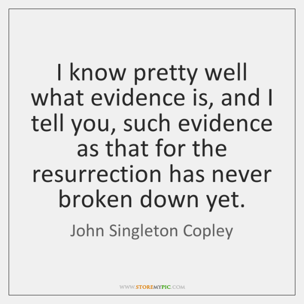 I know pretty well what evidence is, and I tell you, such ...