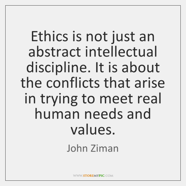 Ethics is not just an abstract intellectual discipline. It is about the ...