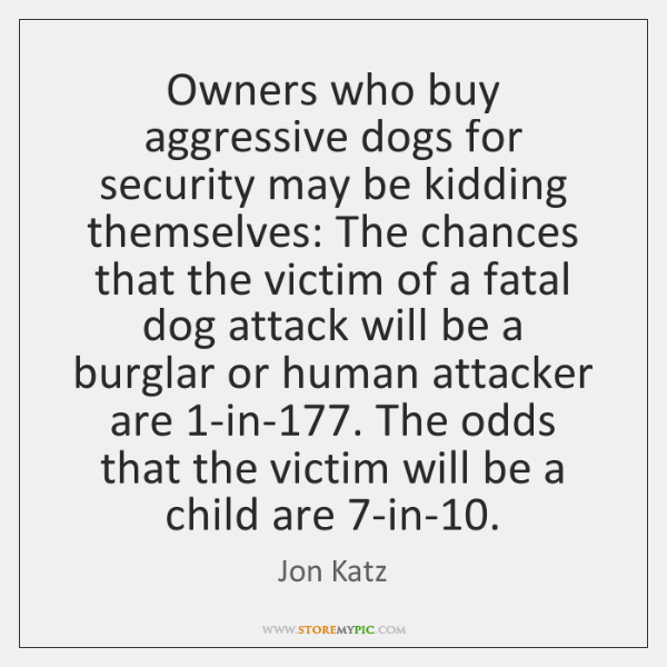 Owners who buy aggressive dogs for security may be kidding themselves: The ...
