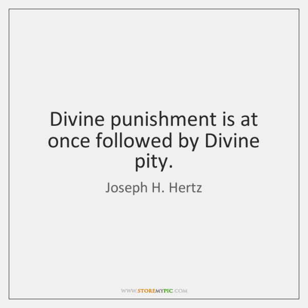 Divine punishment is at once followed by Divine pity.
