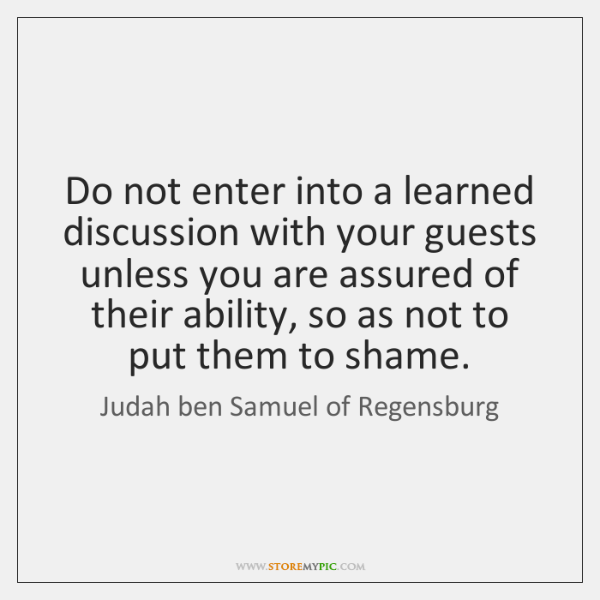 Do not enter into a learned discussion with your guests unless you ...
