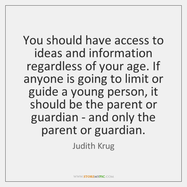 You should have access to ideas and information regardless of your age. ...