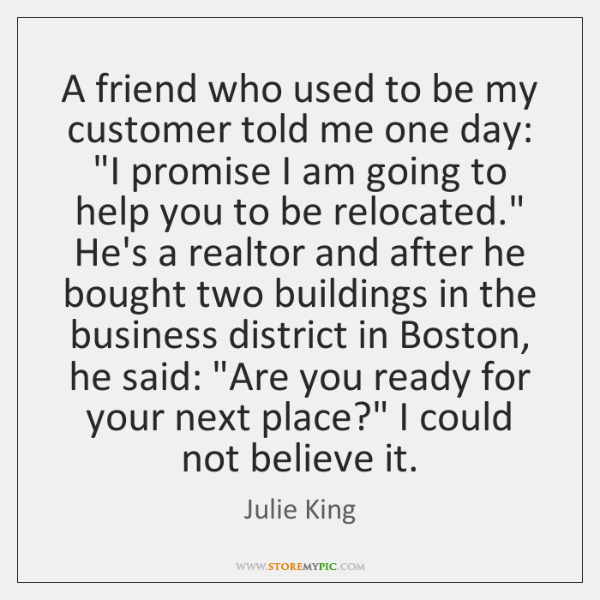 A friend who used to be my customer told me one day: