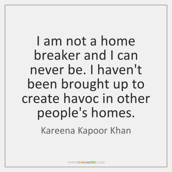 I am not a home breaker and I can never be. I ...