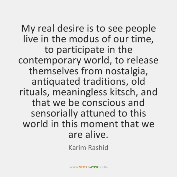 My real desire is to see people live in the modus of ...