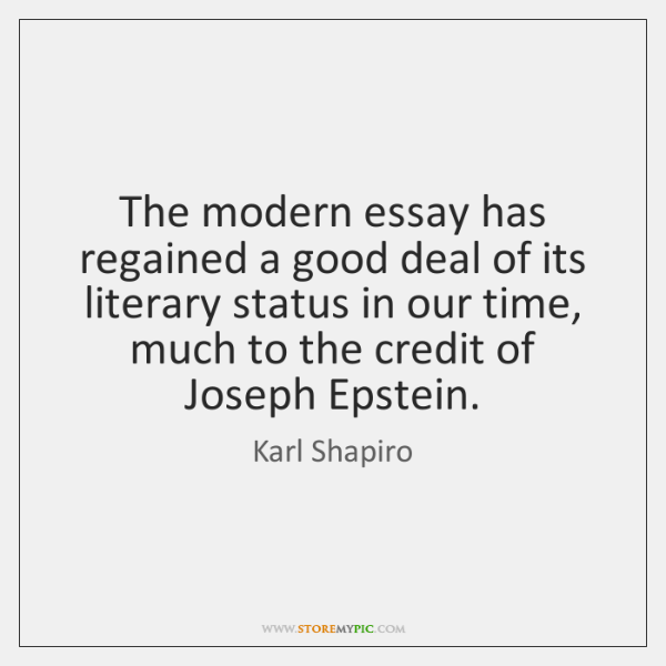 The modern essay has regained a good deal of its literary status ...