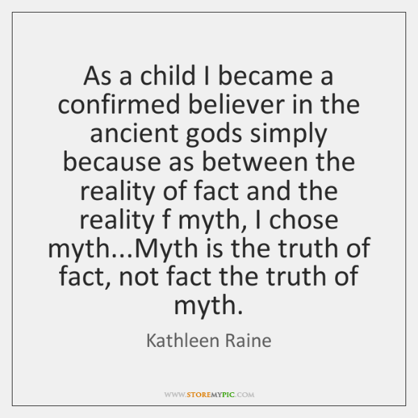 As a child I became a confirmed believer in the ancient gods ...