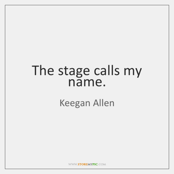 The stage calls my name.