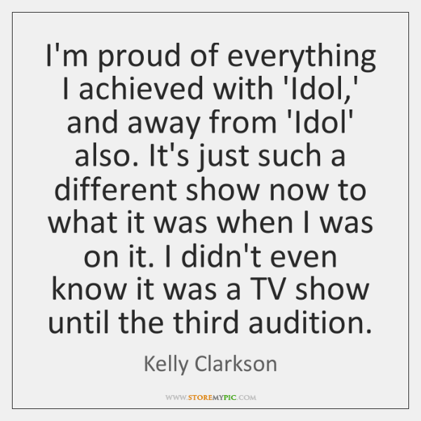 I'm proud of everything I achieved with 'Idol,' and away from ...