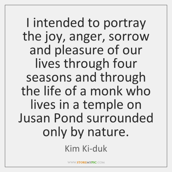 I intended to portray the joy, anger, sorrow and pleasure of our ...